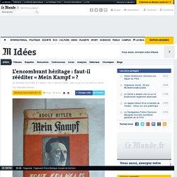 LE MONDE CULTURE 07/11/2015 - L'encombrant héritage: faut-il rééditer«Mein Kampf»?
