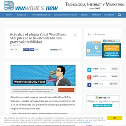 Actualiza el plugin Yoast WordPress SEO pues se le ha encontrado una grave vulnerabilidad