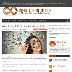 ¿Estás buscando trabajo o te están encontrando? - infinito punto ceroinfinito punto cero