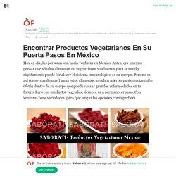Encontrar Productos Vegetarianos En Su Puerta Pasos En México