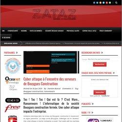 ZATAZ » Cyber attaque à l'encontre des serveurs de Bouygues Construction
