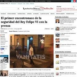 El primer encontronazo de la seguridad del Rey Felipe VI con la prensa