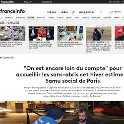 """""""On est encore loin du compte"""" pour accueillir les sans-abris cet hiver estime le Samu social de Paris"""