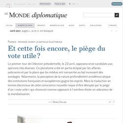 Et cette fois encore, le piège du vote utile ?, par Serge Halimi (Le Monde diplomatique, avril 2017)