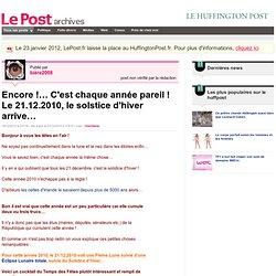 Encore !? C'est chaque ann?e pareil ! Le 21.12.2010, le solstice d'hiver arrive? - info v?rifi?e sur LePost.fr