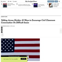 Talking Across Divides: 10 Ways to Encourage Civil Classroom Conversation On Difficult Issues