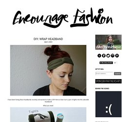 encourage fashion: DIY: Wrap Headband