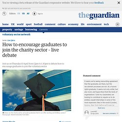 How to encourage graduates to join the charity sector – live debate