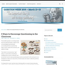5 Ways to Encourage Questioning in the Classroom - Question Week : Question Week