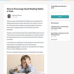How to Encourage Good Reading Habits in Kids - Maksudur Rahman