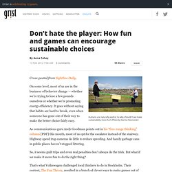 Don't hate the player: How fun and games can encourage sustainable choices