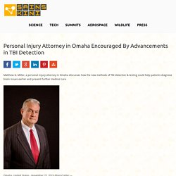Personal Injury Attorney in Omaha Encouraged By Advancements in TBI Detection