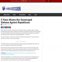 5 Times Obama Has Encouraged Violence Against Republicans
