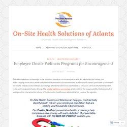 Employee Onsite Wellness Programs for Encouragement – On-Site Health Solutions of Atlanta