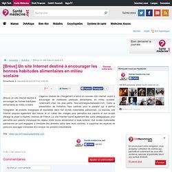 SANTE MEDECINE 28/04/10 [Brève] Un site Internet destiné à encourager les bonnes habitudes alimentaires en milieu scolaire