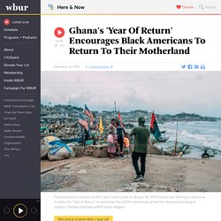 Ghana's 'Year Of Return' Encourages Black Americans To Return To Their Motherland