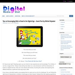Tips on Encouraging Kids to Read in the Digital Age – Guest Post by Michel Kripalani | The Digital Media Diet