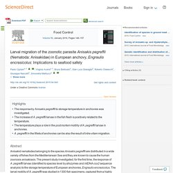 Food Control Volume 59, January 2016, Larval migration of the zoonotic parasite Anisakis pegreffii (Nematoda: Anisakidae) in European anchovy, Engraulis encrasicolus: Implications to seafood safety