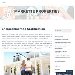 Encroachment to Gratification – Markette Properties