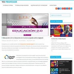 Educación 2.0: el docente en la encrucijada (Libro digital) - Instituto de Tecnologías para Docentes