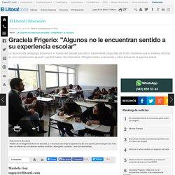 """Graciela Frigerio: """"Algunos no le encuentran sentido a su experiencia escolar"""""""