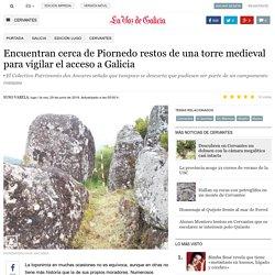 Encuentran cerca de Piornedo restos de una torre medieval para vigilar el acceso a Galicia