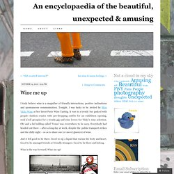 Wine me up « An encyclopaedia of the beautiful, unexpected & amusing