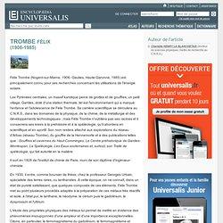 Universalis - Biographie Félix Trombe