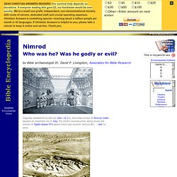 Nimrod - Who was he? Was he godly or evil? (WebBible™ Encyclopedia) - ChristianAnswers