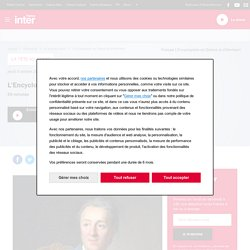 L'Encyclopédie de Diderot et d'Alembert du 03 octobre 2013 - France Inter
