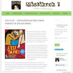 C'est ta vie ! : L'encyclopédie qui parle d'amitié, d'amour et de sexe aux enfants – Mistikrak !