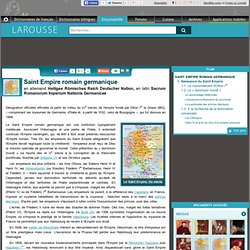 Saint Empire romain germanique en allemand Heiliges Römisches Reich Deutscher Nation en latin Sacrum Romanorum Imperium Nationis Germanicae