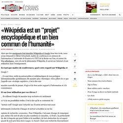 """«Wikipédia est un """"projet"""" encyclopédique et un bien commun de l'humanité»"""