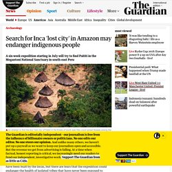 Search for Inca 'lost city' in Amazon may endanger indigenous people
