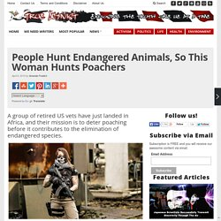 People Hunt Endangered Animals, So This Woman Hunts Poachers