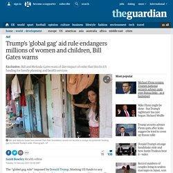 Trump's 'global gag' aid rule endangers millions of women and children, Bill Gates warns