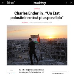 "Charles Enderlin : ""Un Etat palestinien n'est plus possible"""