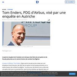 Tom Enders, PDG d'Airbus, visé par une enquête en Autriche