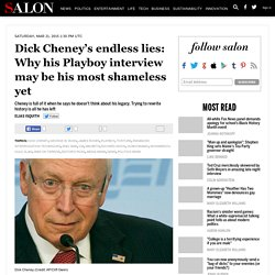 Dick Cheney's endless lies: Why his Playboy interview may be his most shameless yet