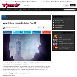 Why Endless Legend Is Better Than Civ