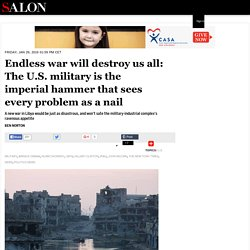 Endless war will destroy us all: The U.S. military is the imperial hammer that sees every problem as a nail