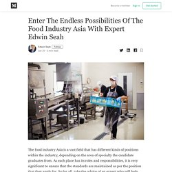 Enter The Endless Possibilities Of The Food Industry Asia With Expert Edwin Seah