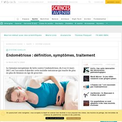 1 femme sur 7 est concernée par l'endométriose - Sciencesetavenir.fr