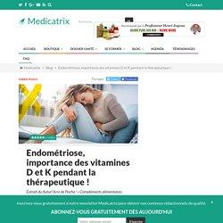 Endométriose, importance des vitamines D et K pendant la thérapeutique ! - Medicatrix