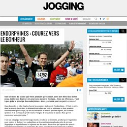 Endorphines : courez vers le bonheur - Jogging International