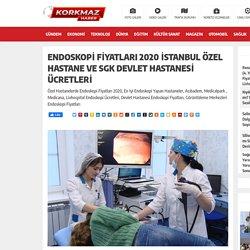 Endoskopi Fiyatları 2020 İstanbul Özel Hastane ve SGK Devlet Hastanesi Ücretleri - Hayatın İçinden Haberler...Hayatın İçinden Haberler…