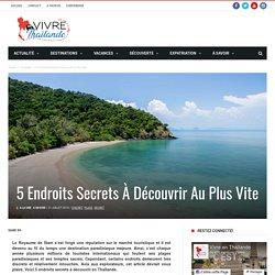 5 endroits secrets à découvrir au plus vite - Vivre en Thaïlande