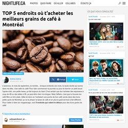 TOP 5 endroits où t'acheter les meilleurs grains de café à Montréal