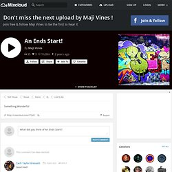 Maji Vines - An Ends Start!