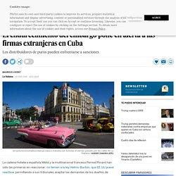El endurecimiento del embargo pone en alerta a las firmas extranjeras en Cuba